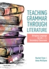 Image for Teaching grammar through literature: bringing language to life in the secondary classroom
