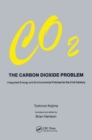 Image for The carbon dioxide problem: integrated energy and environmental policies for the 21st century