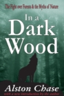 Image for In a dark wood: the fight over forests & the myths of nature