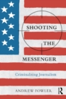 Image for Shooting the messenger: criminalising journalism
