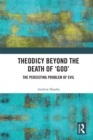 Image for Theodicy beyond the death of 'God': the persisting problem of evil