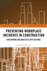 Image for Preventing Workplace Incidents in Construction: Data Mining and Analytics Applications