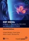 Image for ENT OSCEs: A Guide to Passing the DO-HNS and MRCS (ENT) OSCE, Second Edition