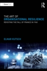 Image for The art of organisational resilience: revisiting the fall of France in 1940