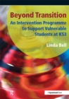 Image for Beyond transition: an intervention programme to support vulnerable students at KS3