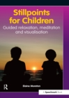 Image for Stillpoints for children: guided relaxation, meditation and visualisation
