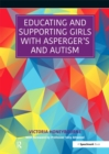 Image for Educating and supporting girls and young women with Asperger's and autism: a resource for education and health professionals