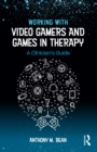 Image for Working with video gamers and games in therapy: a clinician's guide