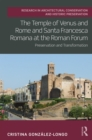Image for The Temple of Venus and Rome and Santa Francesca Romana at the Roman Forum: Preservation and Transformation