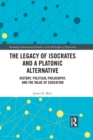 Image for The legacy of Isocrates and a platonic alternative: political philosophy and the value of education