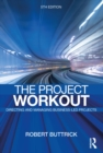 Image for The project workout: the ultimate guide to directing and managing business-led projects