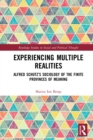 Image for Experiencing multiple realities: Alfred Schutz's sociology of the finite provinces of meaning