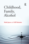 Image for Childhood, family, alcohol