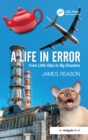 Image for A life in error: from little slips to big disasters
