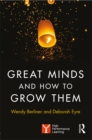 Image for Great Minds and How to Grow Them: High Performance Learning