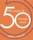 Image for 50 ways to manage stress
