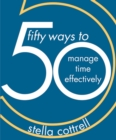 Image for 50 ways to manage time effectively