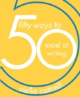 Image for 50 ways to excel at writing