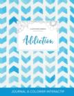 Image for Journal de Coloration Adulte : Addiction (Illustrations D'Animaux, Chevron Aquarelle)