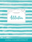 Image for Journal de Coloration Adulte : Addiction (Illustrations D'Animaux, Rayures Turquoise)