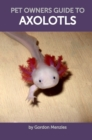 Image for Pet Owners Guide to Axolotls