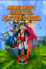 Image for Minecraft : Essential Player's Book All-In-One Game Guide for Beginners and Advanced (Essential Handbook)