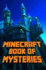 Image for Minecraft : Book of Mysteries Unbelievable Mysteries You Never Knew about Before Revealed!