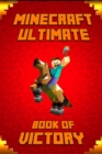 Image for Minecraft : Ultimate Book of Victory the Masterpiece That Teaches Minecrafters How to Always Win in Game and Life.