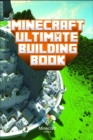 Image for Minecraft : Ultimate Building Book Amazing Building Ideas and Guides You Couldn't Imagine Before