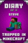 Image for Minecraft : Diary of a Minecraft Steve Trapped in Minecraft Book 1 Unofficial Minecraft Books