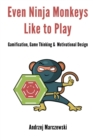Image for Even Ninja Monkeys Like to Play : Gamification, Game Thinking & Motivational Design