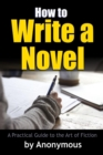 Image for How to Write a Novel: A Practical Guide to the Art of Fiction