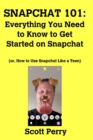 Image for Snapchat 101 : Everything You Need to Know to Get Started on Snapchat