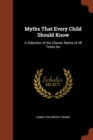 Image for Myths That Every Child Should Know : A Selection of the Classic Myths of All Times for