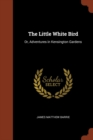Image for The Little White Bird : Or, Adventures in Kensington Gardens
