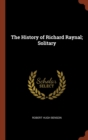 Image for The History of Richard Raynal; Solitary