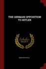 Image for THE GERMAN OPPOSITION TO HITLER