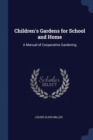 Image for Children's Gardens for School and Home : A Manual of Cooperative Gardening