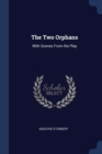 Image for THE TWO ORPHANS: WITH SCENES FROM THE PL