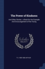 Image for The Power of Kindness : And Other Stories: A Book for the Example and Encouragement of the Young