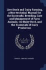 Image for Live Stock and Dairy Farming, a Non-Technical Manual for the Successful Breeding, Care and Management of Farm Animals, the Dairy Herd, and the Essentials of Dairy Production