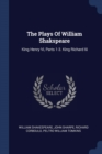 Image for The Plays of William Shakspeare : King Henry VI, Parts 1-3. King Richard III