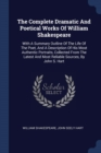 Image for The Complete Dramatic and Poetical Works of William Shakespeare : With a Summary Outline of the Life of the Poet, and a Description of His Most Authentic Portraits, Collected from the Latest and Most