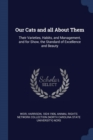 Image for Our Cats and All about Them : Their Varieties, Habits, and Management, and for Show, the Standard of Excellence and Beauty