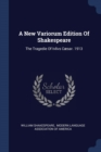 Image for A New Variorum Edition of Shakespeare : The Tragedie of Ivlivs C sar. 1913