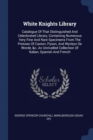 Image for White Knights Library : Catalogue of That Distinguished and Celecbrated Library, Containing Numerous Very Fine and Rare Specimens from the Presses of Caxton, Pyson, and Wynkyn de Worde, &C. an Unrival