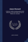 Image for James Hurnard : A Memoir Chiefly Autobiographical, with Selections from His Poems. Ed. by His Widow (L.B. Hurnard)