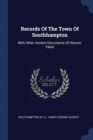 Image for Records of the Town of Southhampton : With Other Ancient Documents of Historic Value