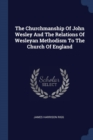 Image for THE CHURCHMANSHIP OF JOHN WESLEY AND THE