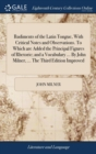 Image for Rudiments of the Latin Tongue, With Critical Notes and Observations. To Which are Added the Principal Figures of Rhetoric; and a Vocabulary ... By Joh